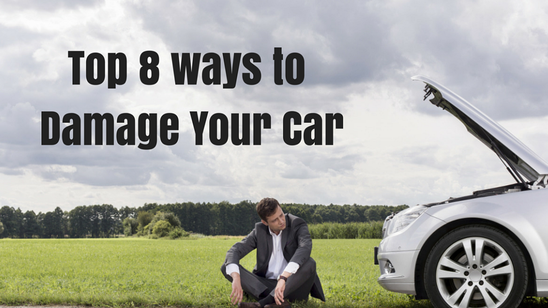 Top 8 ways to Damage Your Car